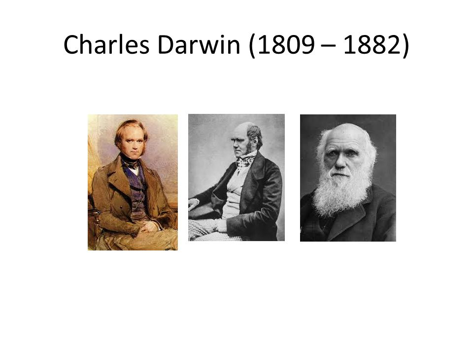 Charles Darwin (1809 – 1882)