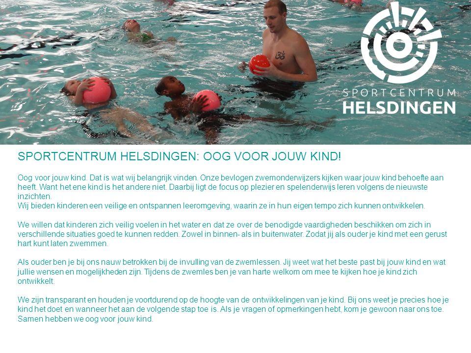 SPORTCENTRUM HELSDINGEN: OOG VOOR JOUW KIND! Oog voor jouw kind. Dat is wat wij belangrijk vinden. Onze bevlogen zwemonderwijzers kijken waar jouw kin