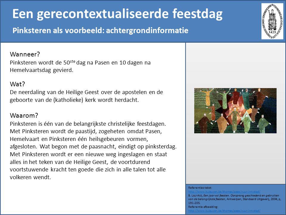 Een gerecontextualiseerde feestdag Pinksteren als voorbeeld: achtergrondinformatie Referenties tekst: http://www.kuleuven.be/thomas/page/vuur-in-t-stad/ B.