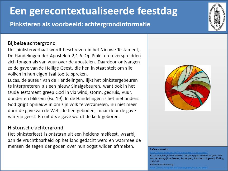 Een gerecontextualiseerde feestdag Pinksteren als voorbeeld: achtergrondinformatie Referenties tekst http://www.kuleuven.be/thomas/page/vuur-in-t-stad/ B.