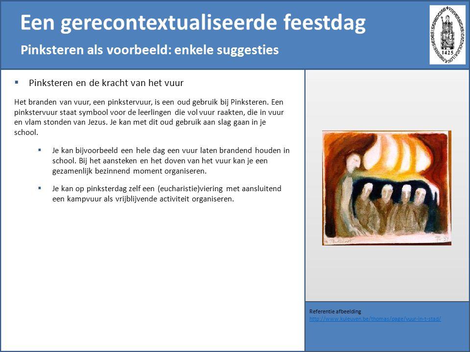 Een gerecontextualiseerde feestdag Pinksteren als voorbeeld: enkele suggesties Referentie afbeelding http://www.kuleuven.be/thomas/page/vuur-in-t-stad/  Pinksteren en de kracht van het vuur Het branden van vuur, een pinkstervuur, is een oud gebruik bij Pinksteren.