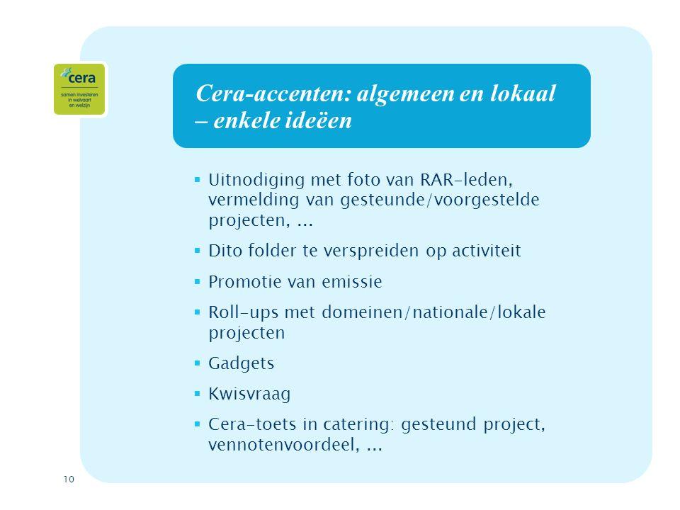 10 Cera-accenten: algemeen en lokaal – enkele ideëen  Uitnodiging met foto van RAR-leden, vermelding van gesteunde/voorgestelde projecten,...