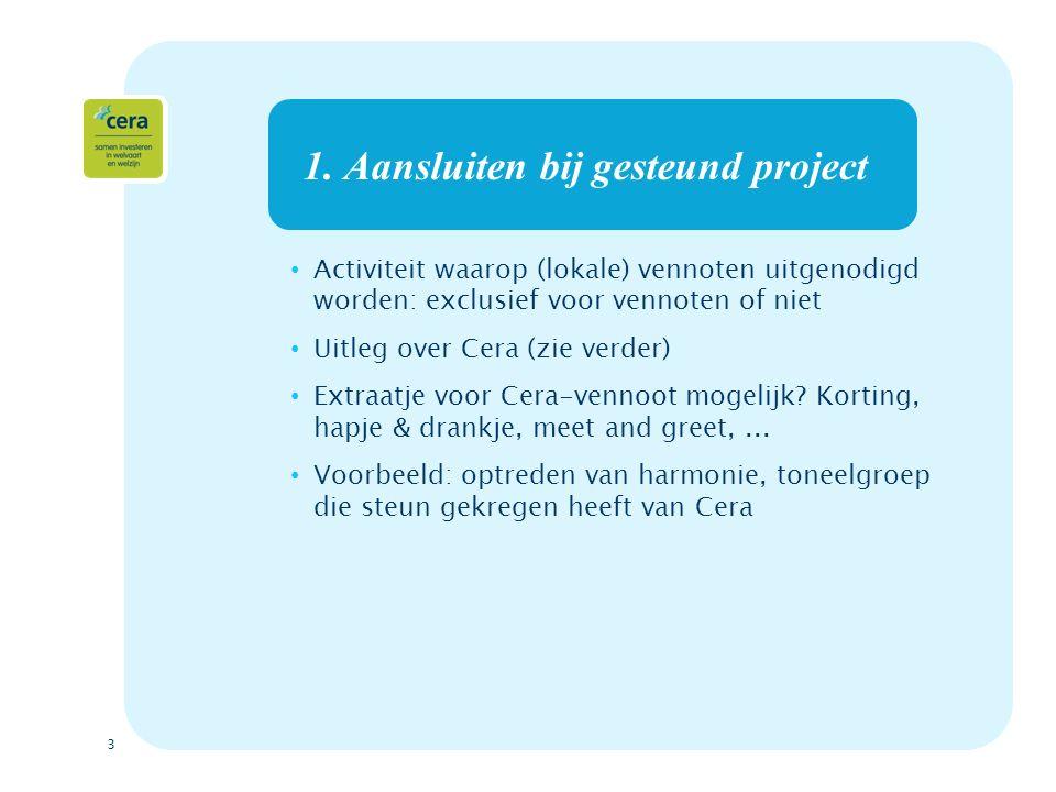 3 1. Aansluiten bij gesteund project Activiteit waarop (lokale) vennoten uitgenodigd worden: exclusief voor vennoten of niet Uitleg over Cera (zie ver