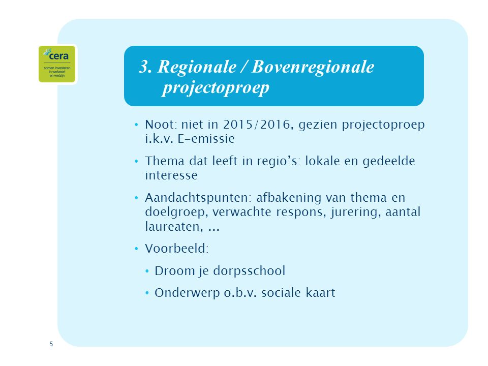 5 3. Regionale / Bovenregionale projectoproep Noot: niet in 2015/2016, gezien projectoproep i.k.v. E-emissie Thema dat leeft in regio's: lokale en ged