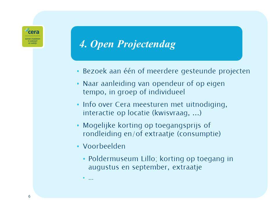 6 4. Open Projectendag Bezoek aan één of meerdere gesteunde projecten Naar aanleiding van opendeur of op eigen tempo, in groep of individueel Info ove