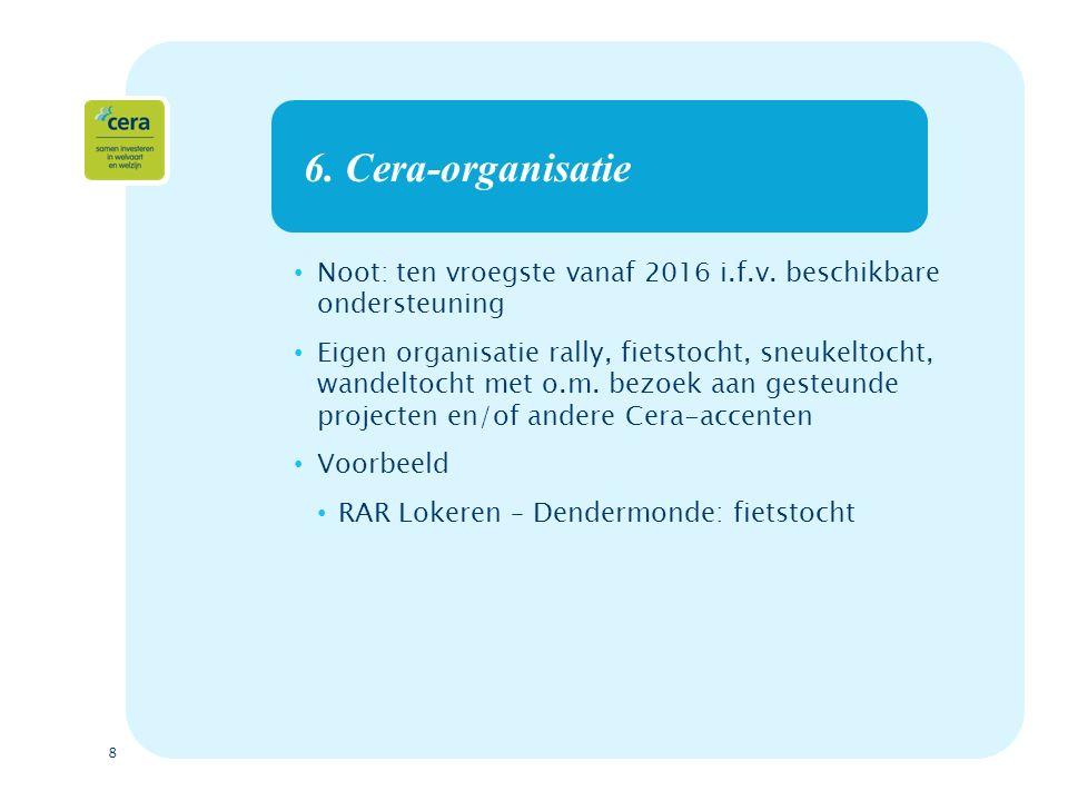 8 6. Cera-organisatie Noot: ten vroegste vanaf 2016 i.f.v.
