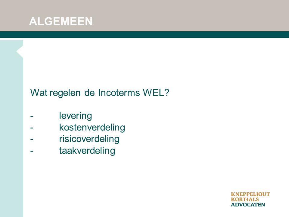 ALGEMEEN Wat regelen de Incoterms WEL? -levering -kostenverdeling -risicoverdeling -taakverdeling