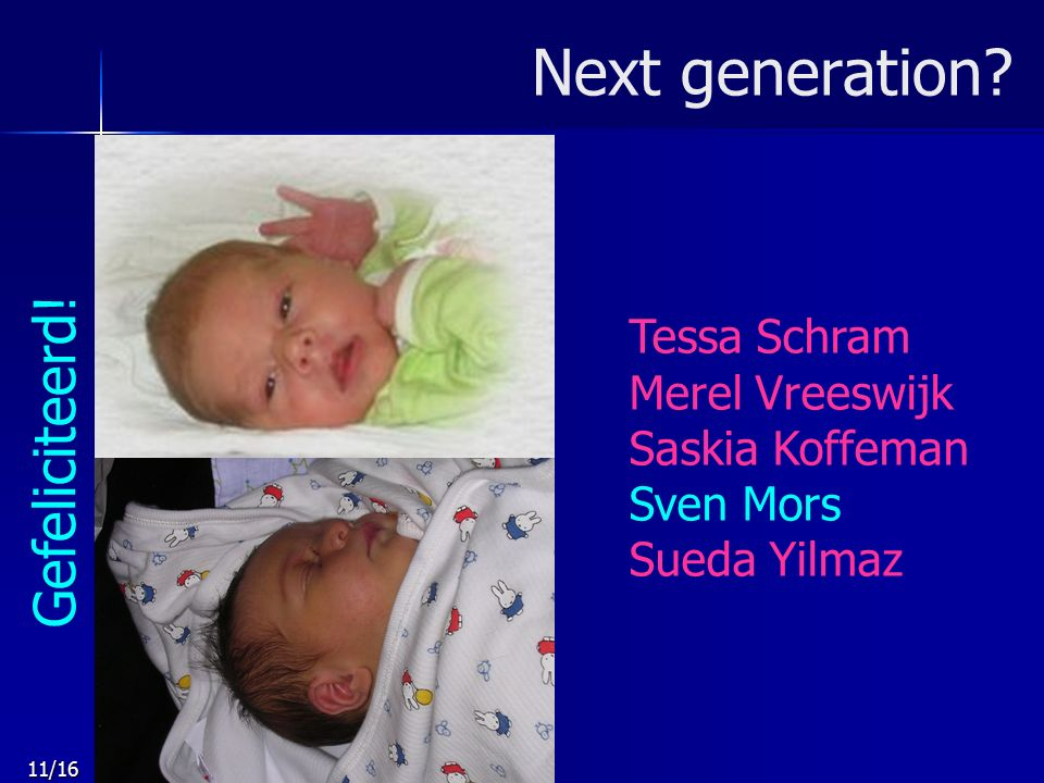 11/16 Next generation. Gefeliciteerd.
