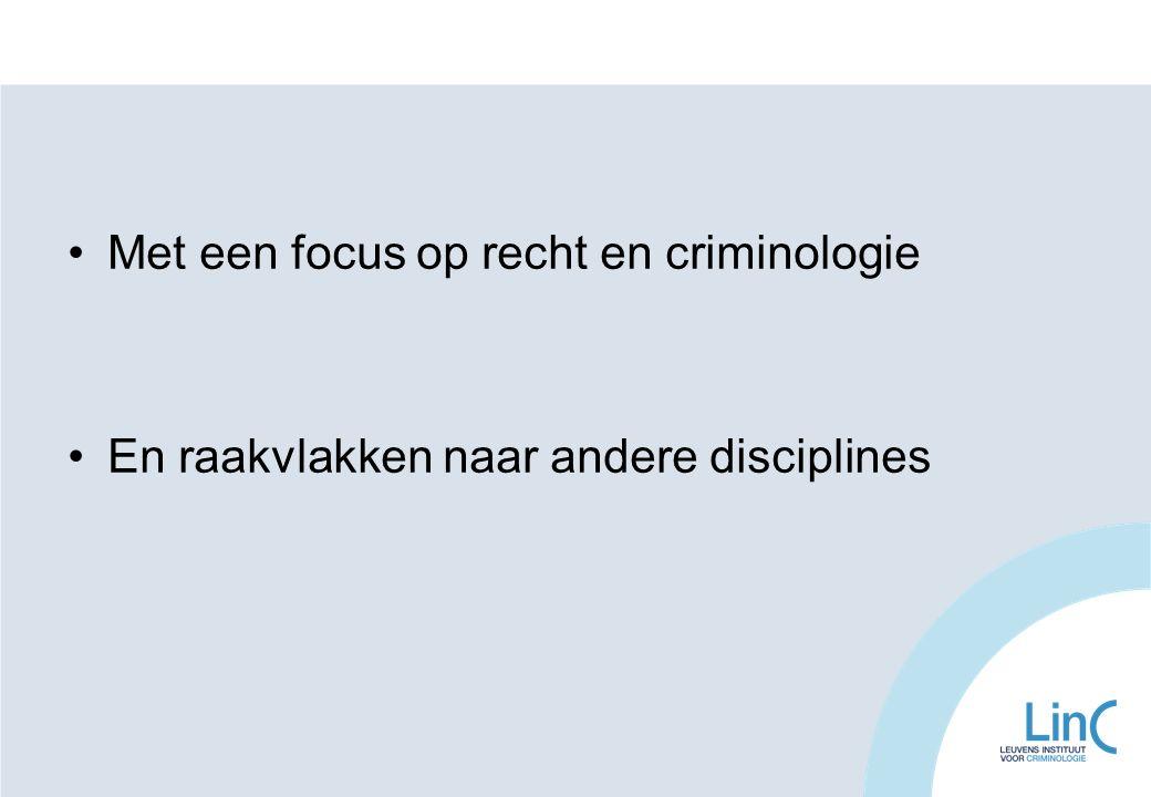 Met een focus op recht en criminologie En raakvlakken naar andere disciplines