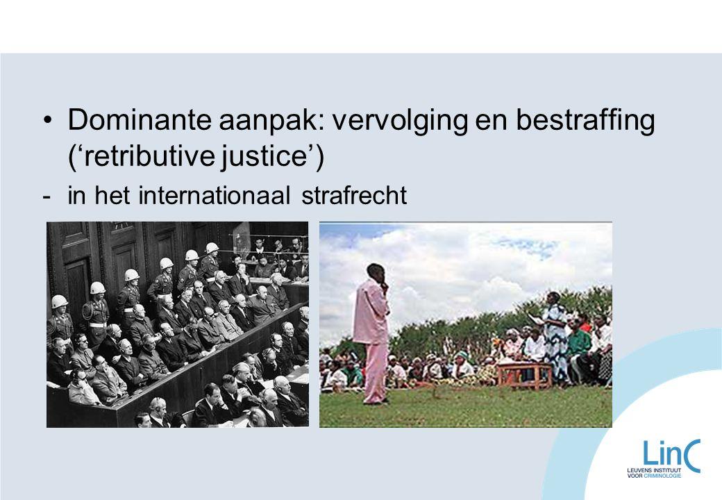 Dominante aanpak: vervolging en bestraffing ('retributive justice') -in het internationaal strafrecht