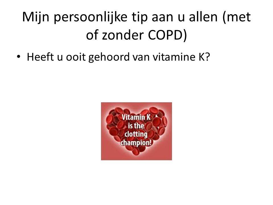 Mijn persoonlijke tip aan u allen (met of zonder COPD) Heeft u ooit gehoord van vitamine K?