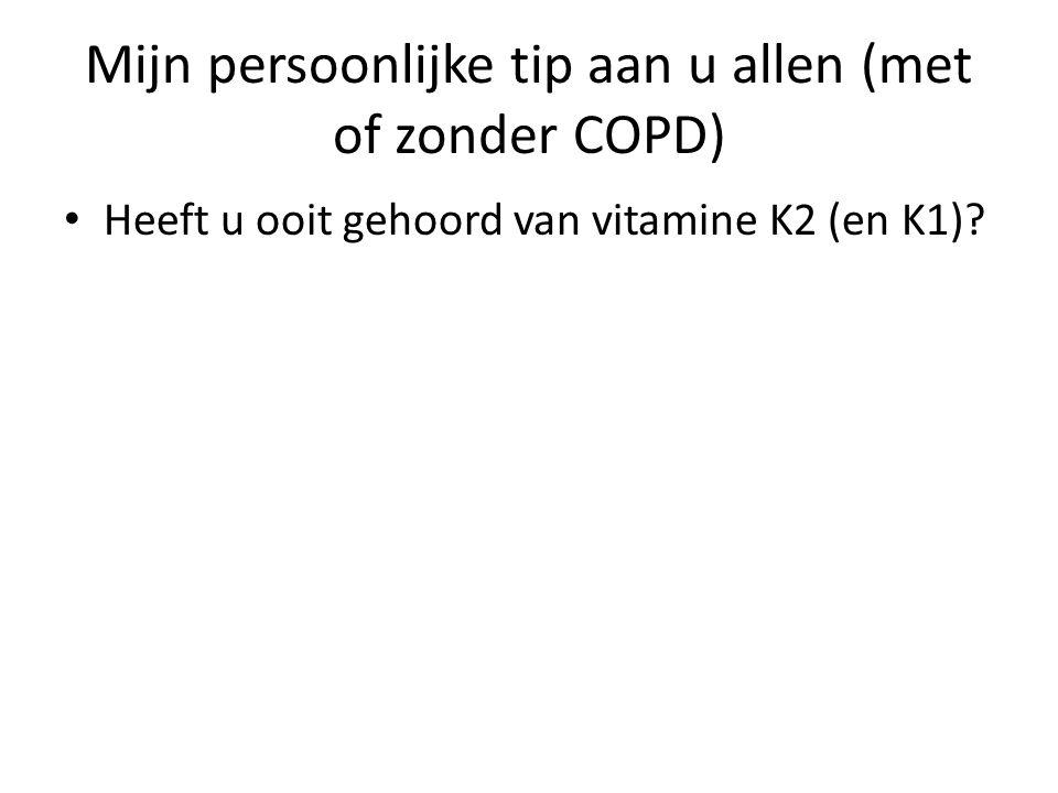Mijn persoonlijke tip aan u allen (met of zonder COPD) Heeft u ooit gehoord van vitamine K2 (en K1)?