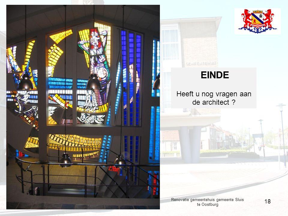 5 november 2008 18 EINDE Heeft u nog vragen aan de architect .