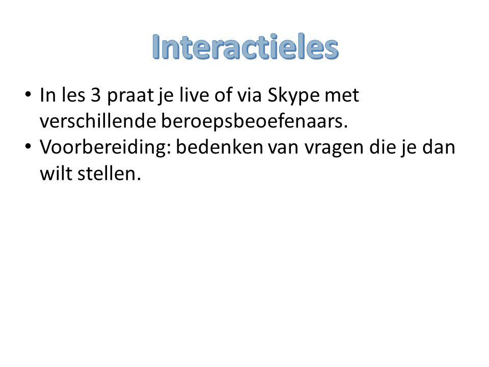 In les 3 praat je live of via Skype met verschillende beroepsbeoefenaars.