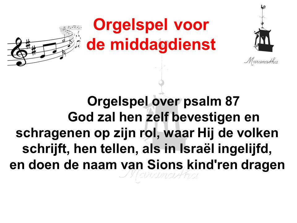 Orgelspel over psalm 87 God zal hen zelf bevestigen en schragenen op zijn rol, waar Hij de volken schrijft, hen tellen, als in Israël ingelijfd, en do