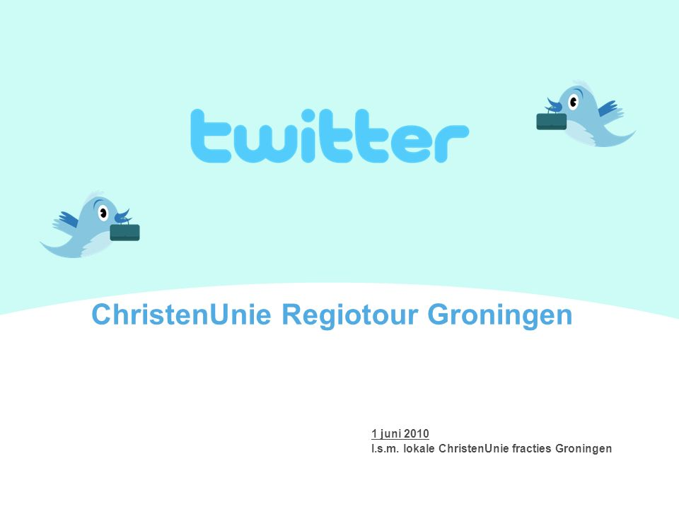 1 juni 2010 I.s.m. lokale ChristenUnie fracties Groningen ChristenUnie Regiotour Groningen