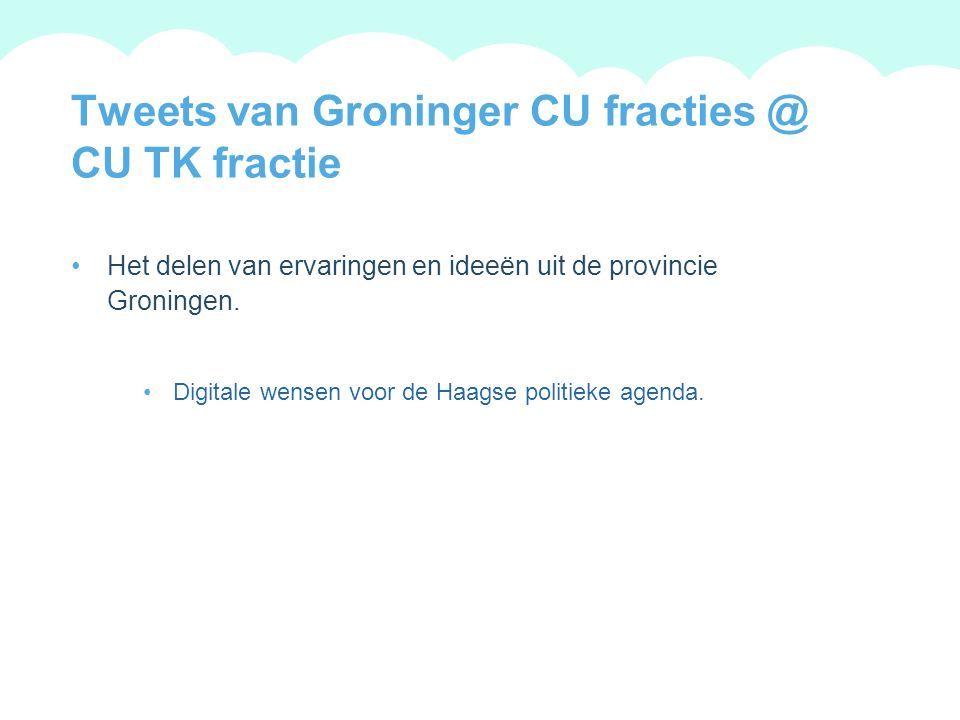 A summary of this goal will be stated here that is clarifying and inspiring 2009 Goals Tweets van Groninger CU fracties @ CU TK fractie Het delen van