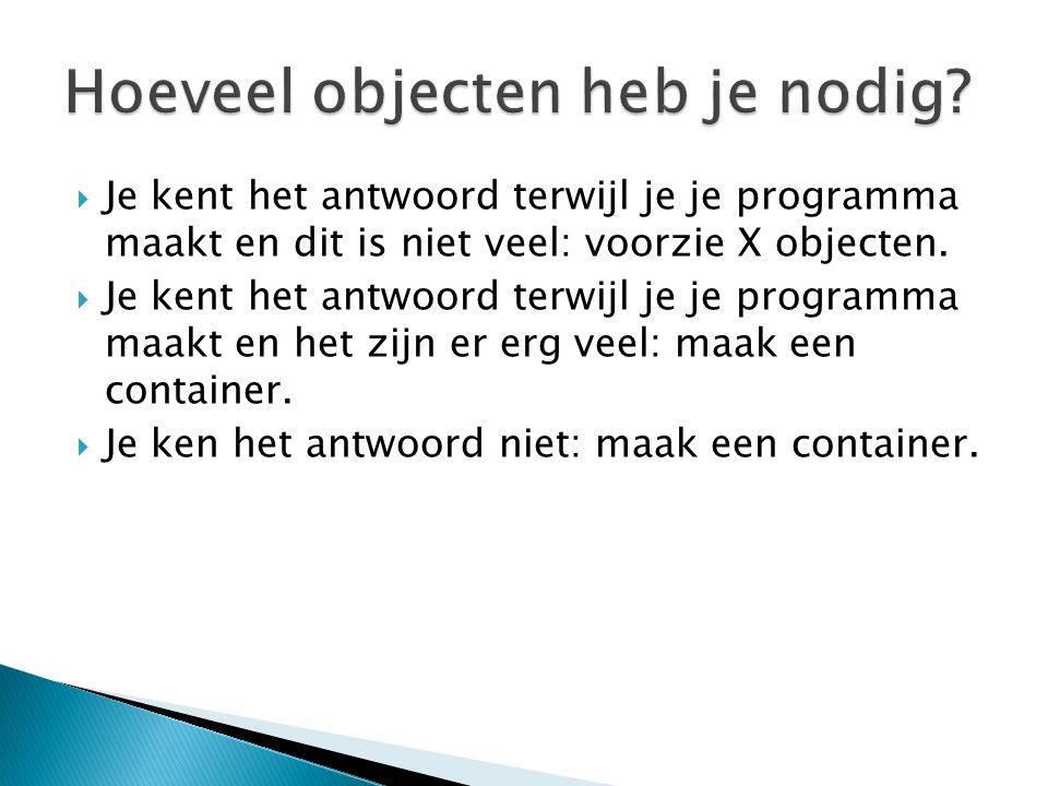  Je kent het antwoord terwijl je je programma maakt en dit is niet veel: voorzie X objecten.