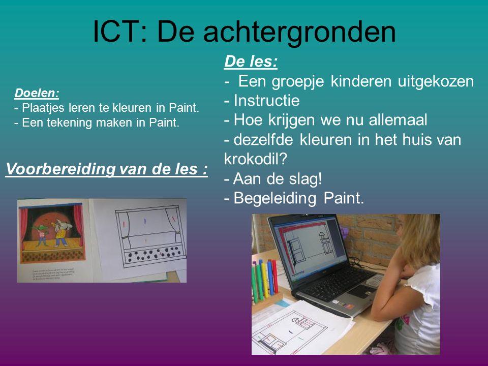 ICT: De achtergronden Doelen: - Plaatjes leren te kleuren in Paint.