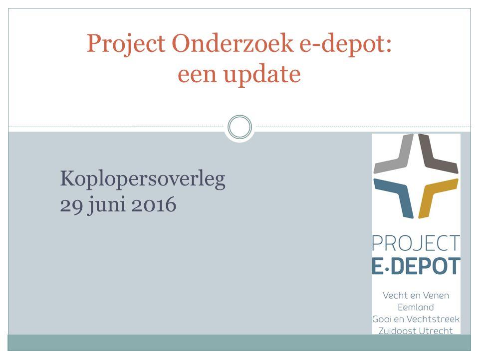 Project Onderzoek e-depot: een update Koplopersoverleg 29 juni 2016
