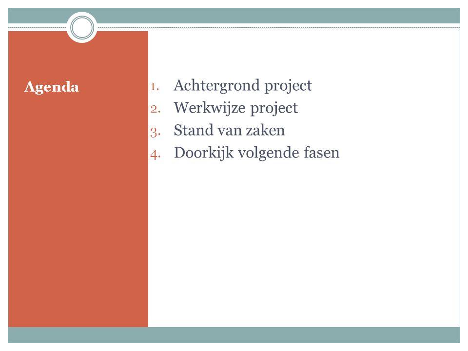 Agenda 1. Achtergrond project 2. Werkwijze project 3. Stand van zaken 4. Doorkijk volgende fasen