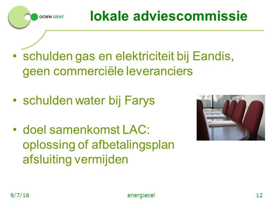 energiecel129/7/16 lokale adviescommissie schulden gas en elektriciteit bij Eandis, geen commerciële leveranciers schulden water bij Farys doel samenkomst LAC: oplossing of afbetalingsplan afsluiting vermijden