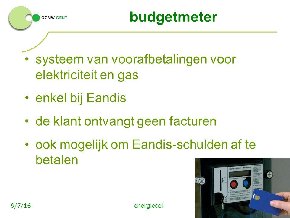 energiecel179/7/16 budgetmeter systeem van voorafbetalingen voor elektriciteit en gas enkel bij Eandis de klant ontvangt geen facturen ook mogelijk om Eandis-schulden af te betalen