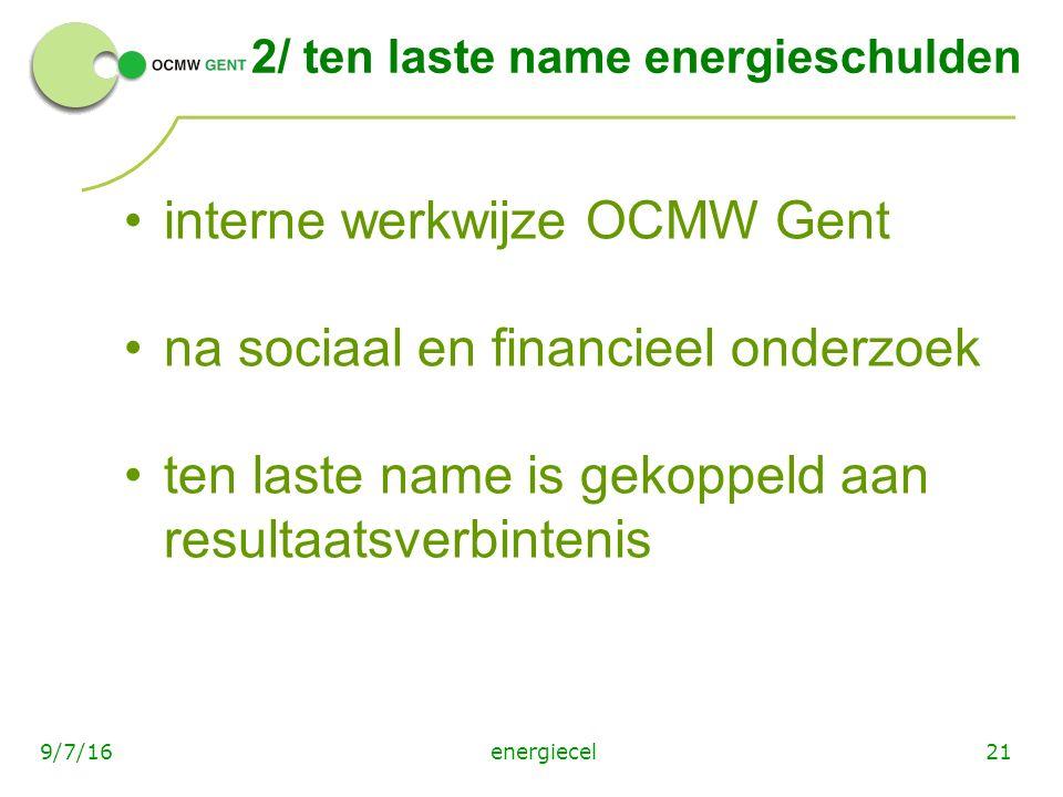 energiecel219/7/16 2/ ten laste name energieschulden interne werkwijze OCMW Gent na sociaal en financieel onderzoek ten laste name is gekoppeld aan resultaatsverbintenis