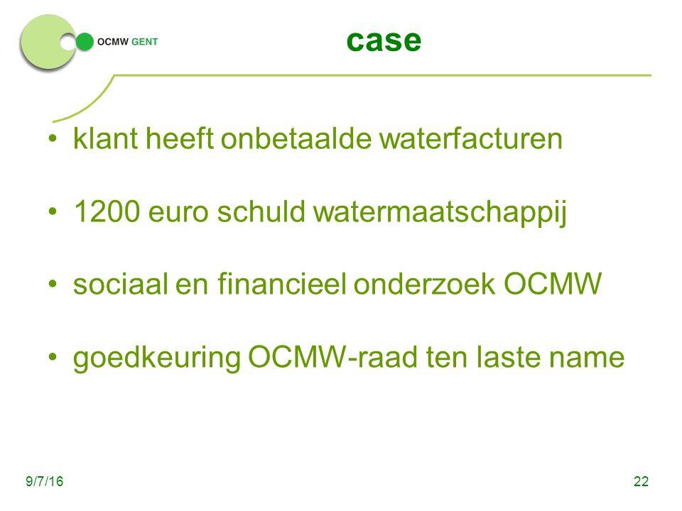 case klant heeft onbetaalde waterfacturen 1200 euro schuld watermaatschappij sociaal en financieel onderzoek OCMW goedkeuring OCMW-raad ten laste name 229/7/16