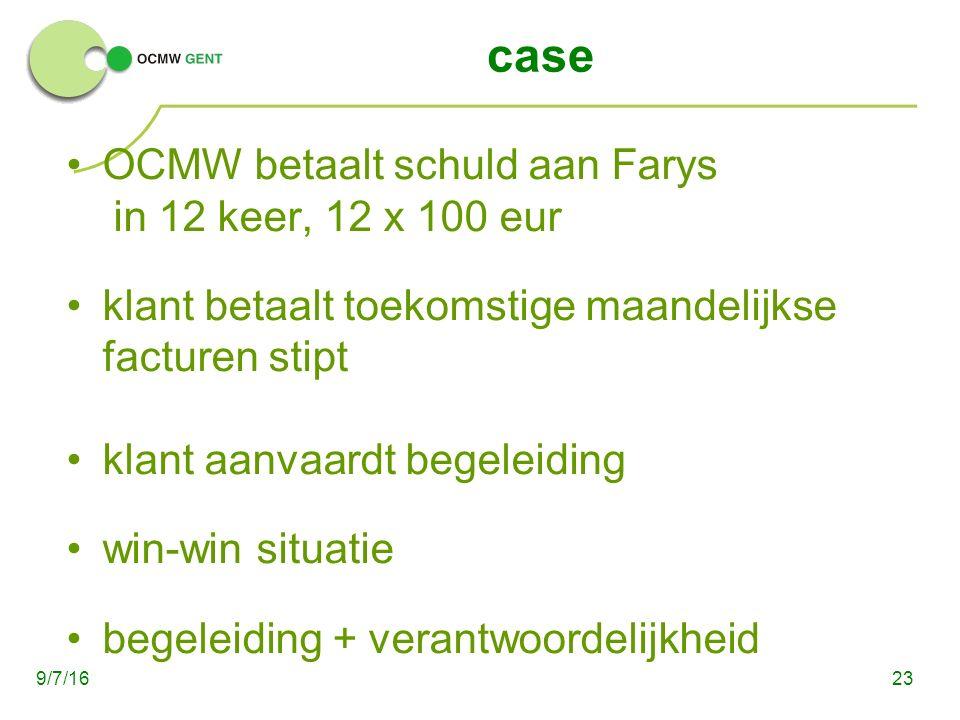 case OCMW betaalt schuld aan Farys in 12 keer, 12 x 100 eur klant betaalt toekomstige maandelijkse facturen stipt klant aanvaardt begeleiding win-win situatie begeleiding + verantwoordelijkheid 239/7/16