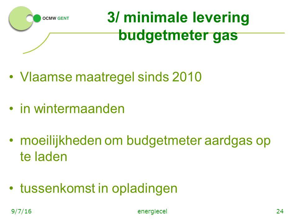 energiecel249/7/16 3/ minimale levering budgetmeter gas Vlaamse maatregel sinds 2010 in wintermaanden moeilijkheden om budgetmeter aardgas op te laden tussenkomst in opladingen