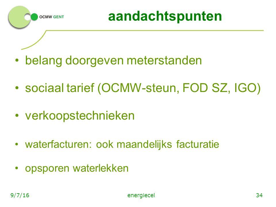 energiecel349/7/16 aandachtspunten belang doorgeven meterstanden sociaal tarief (OCMW-steun, FOD SZ, IGO) verkoopstechnieken waterfacturen: ook maandelijks facturatie opsporen waterlekken