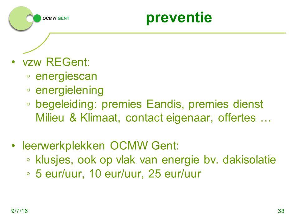 preventie vzw REGent: ◦energiescan ◦energielening ◦begeleiding: premies Eandis, premies dienst Milieu & Klimaat, contact eigenaar, offertes … leerwerkplekken OCMW Gent: ◦klusjes, ook op vlak van energie bv.