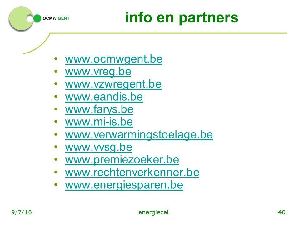 energiecel409/7/16 info en partners www.ocmwgent.be www.vreg.be www.vzwregent.be www.eandis.be www.farys.be www.mi-is.be www.verwarmingstoelage.be www.vvsg.be www.premiezoeker.be www.rechtenverkenner.be www.energiesparen.be