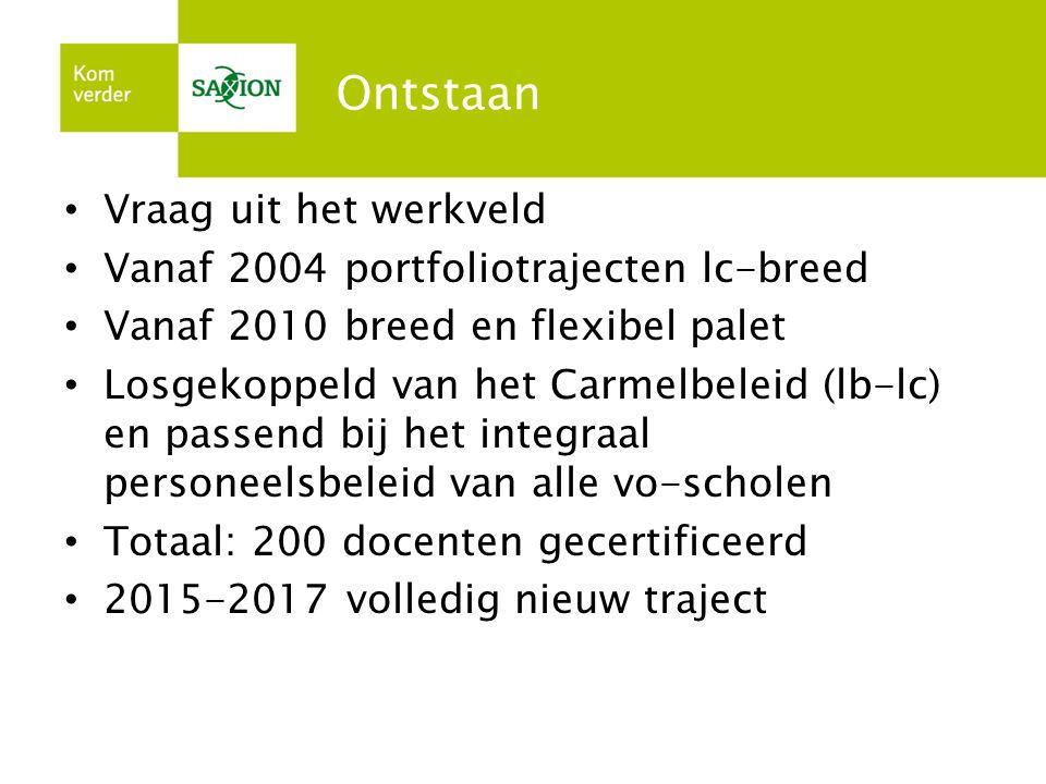 Ontstaan Vraag uit het werkveld Vanaf 2004 portfoliotrajecten lc-breed Vanaf 2010 breed en flexibel palet Losgekoppeld van het Carmelbeleid (lb-lc) en
