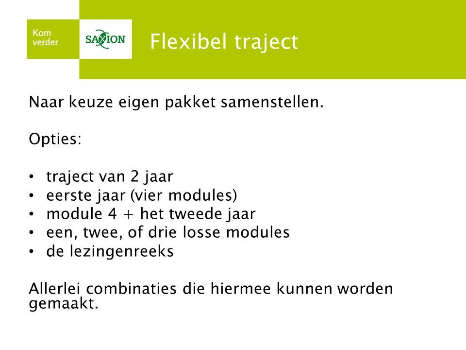Flexibel traject Naar keuze eigen pakket samenstellen. Opties: traject van 2 jaar eerste jaar (vier modules) module 4 + het tweede jaar een, twee, of