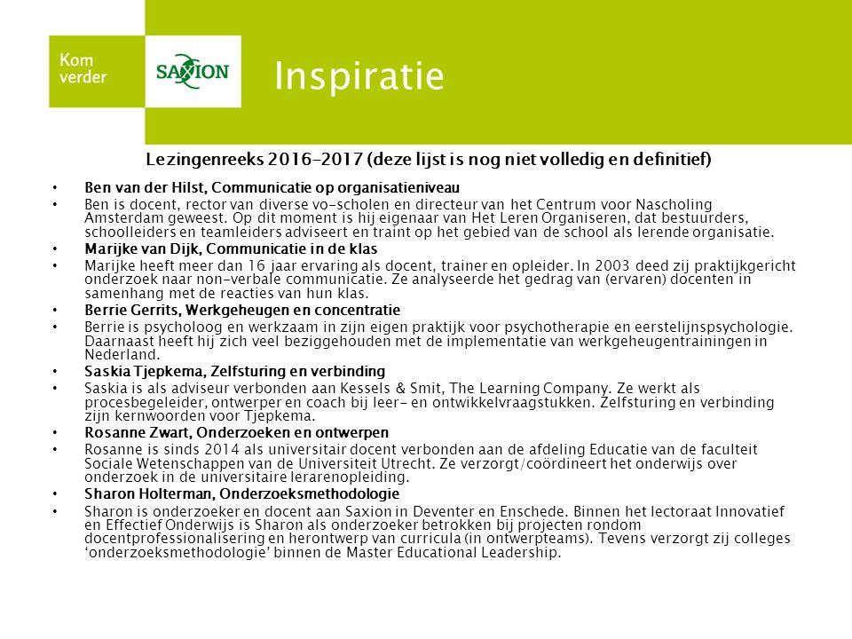 Inspiratie Lezingenreeks 2016-2017 (deze lijst is nog niet volledig en definitief) Ben van der Hilst, Communicatie op organisatieniveau Ben is docent, rector van diverse vo-scholen en directeur van het Centrum voor Nascholing Amsterdam geweest.
