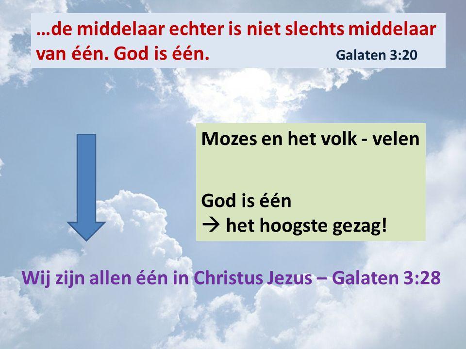 …de middelaar echter is niet slechts middelaar van één. God is één. Galaten 3:20 Mozes en het volk - velen God is één  het hoogste gezag! Wij zijn al