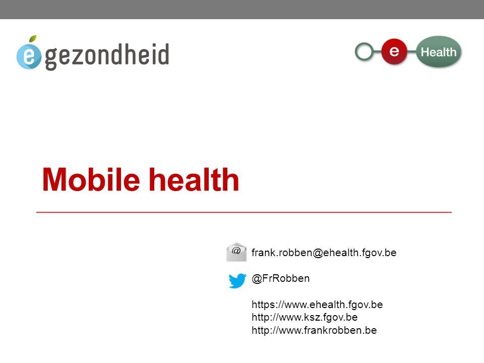 frank.robben@ehealth.fgov.be @FrRobben https://www.ehealth.fgov.be http://www.ksz.fgov.be http://www.frankrobben.be Mobile health