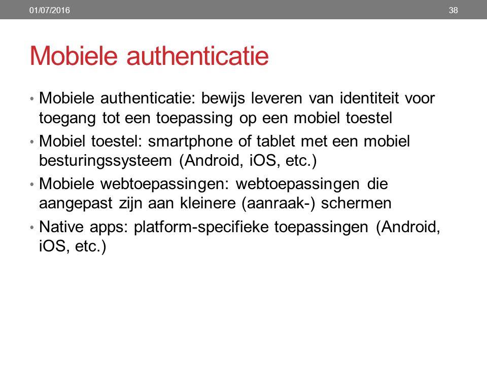 Mobiele authenticatie Mobiele authenticatie: bewijs leveren van identiteit voor toegang tot een toepassing op een mobiel toestel Mobiel toestel: smartphone of tablet met een mobiel besturingssysteem (Android, iOS, etc.) Mobiele webtoepassingen: webtoepassingen die aangepast zijn aan kleinere (aanraak-) schermen Native apps: platform-specifieke toepassingen (Android, iOS, etc.) 01/07/201638