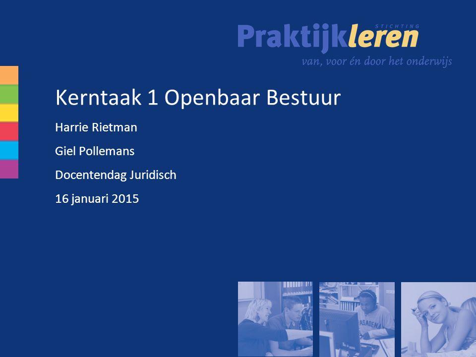 Kerntaak 1 Openbaar Bestuur Harrie Rietman Giel Pollemans Docentendag Juridisch 16 januari 2015