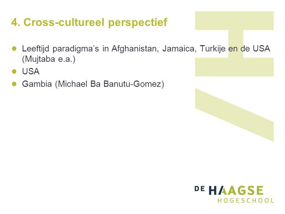 4. Cross-cultureel perspectief Leeftijd paradigma's in Afghanistan, Jamaica, Turkije en de USA (Mujtaba e.a.) USA Gambia (Michael Ba Banutu-Gomez)