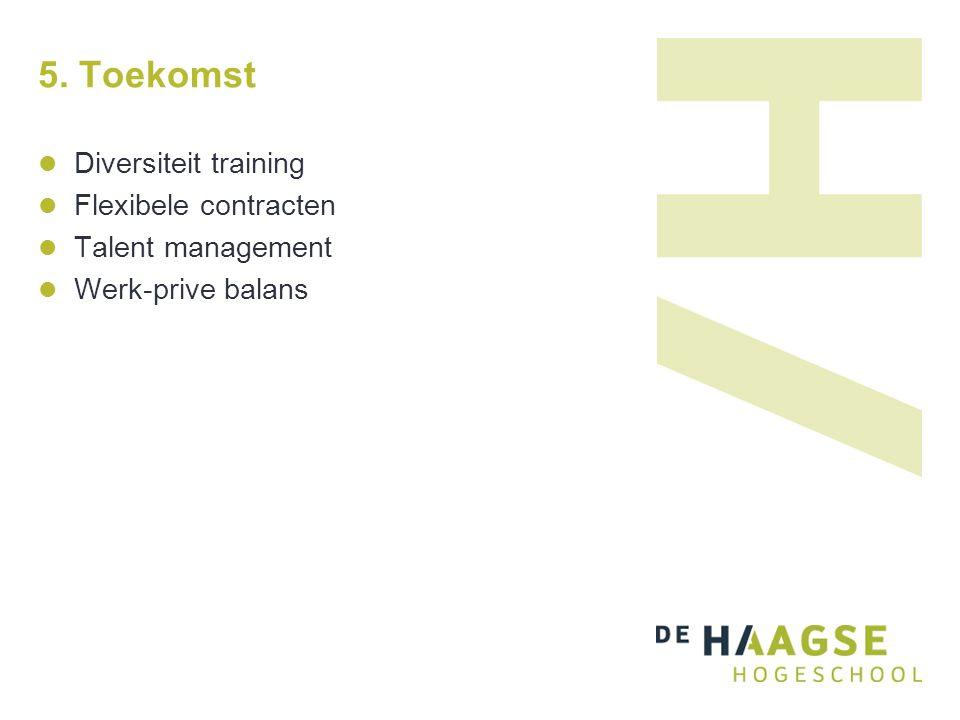 5. Toekomst Diversiteit training Flexibele contracten Talent management Werk-prive balans