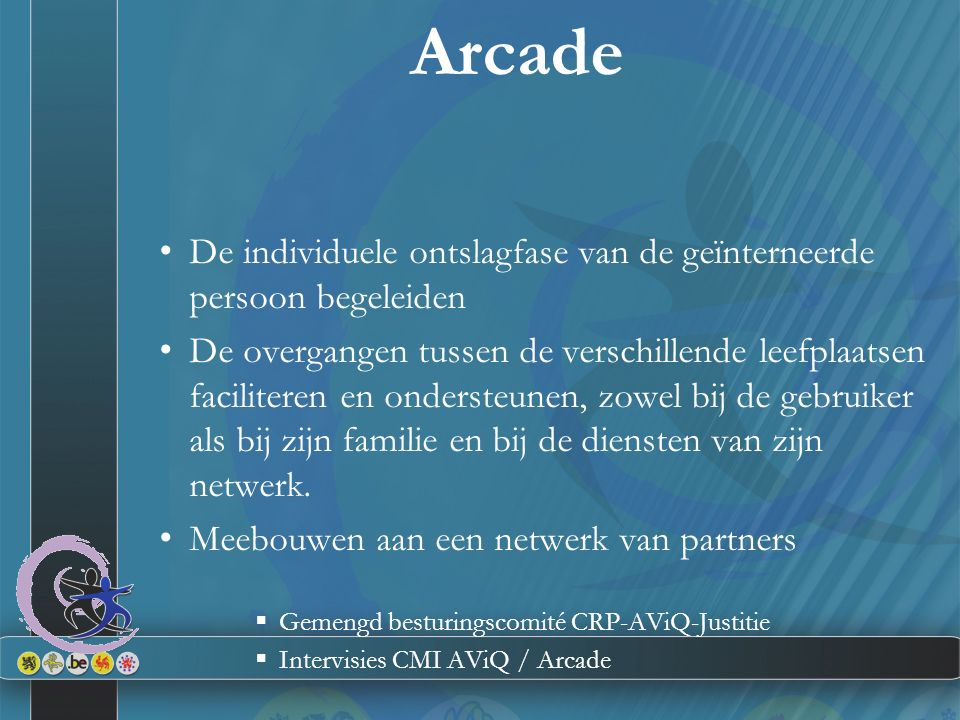 Arcade De individuele ontslagfase van de geïnterneerde persoon begeleiden De overgangen tussen de verschillende leefplaatsen faciliteren en ondersteunen, zowel bij de gebruiker als bij zijn familie en bij de diensten van zijn netwerk.