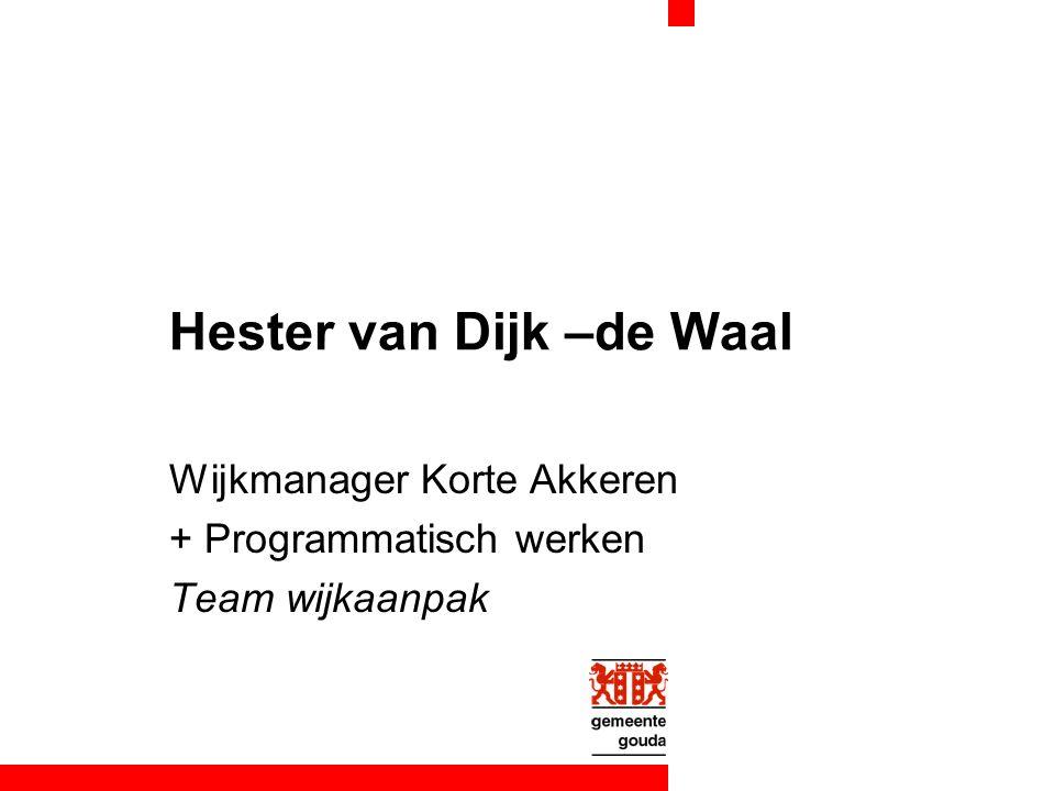 Hester van Dijk –de Waal Wijkmanager Korte Akkeren + Programmatisch werken Team wijkaanpak