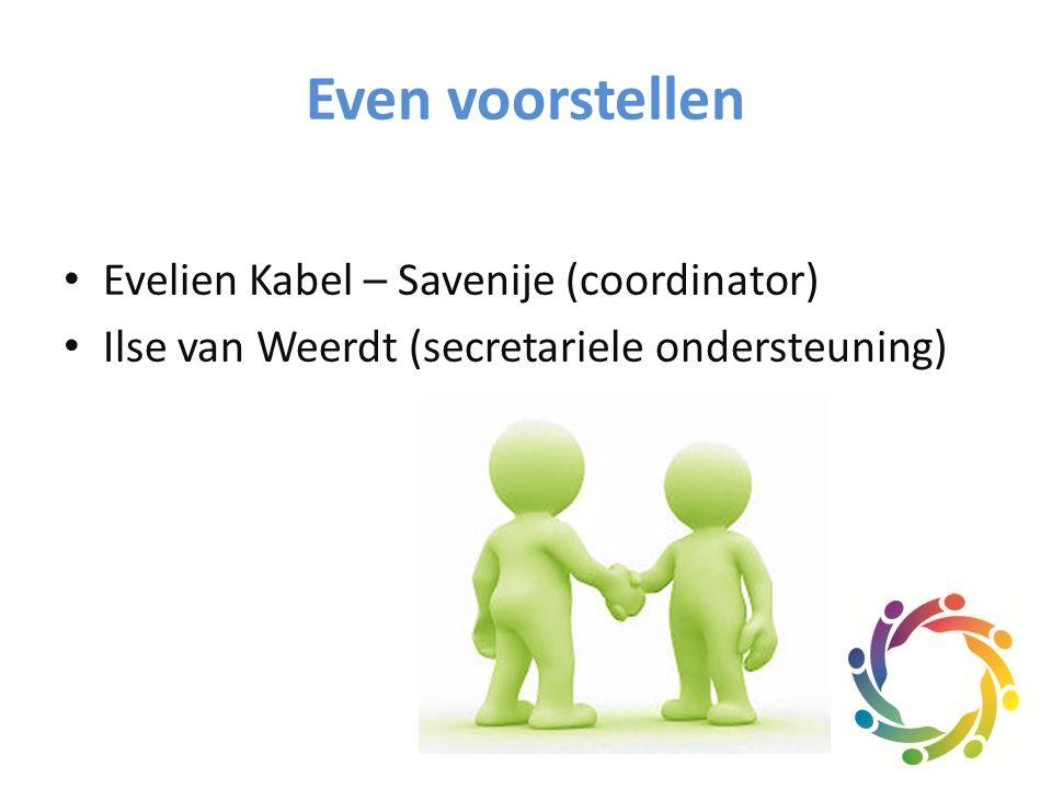Even voorstellen Evelien Kabel – Savenije (coordinator) Ilse van Weerdt (secretariele ondersteuning)