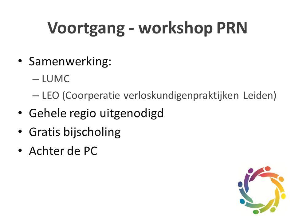 Voortgang - workshop PRN Samenwerking: – LUMC – LEO (Coorperatie verloskundigenpraktijken Leiden) Gehele regio uitgenodigd Gratis bijscholing Achter de PC