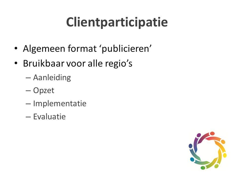 Clientparticipatie Algemeen format 'publicieren' Bruikbaar voor alle regio's – Aanleiding – Opzet – Implementatie – Evaluatie