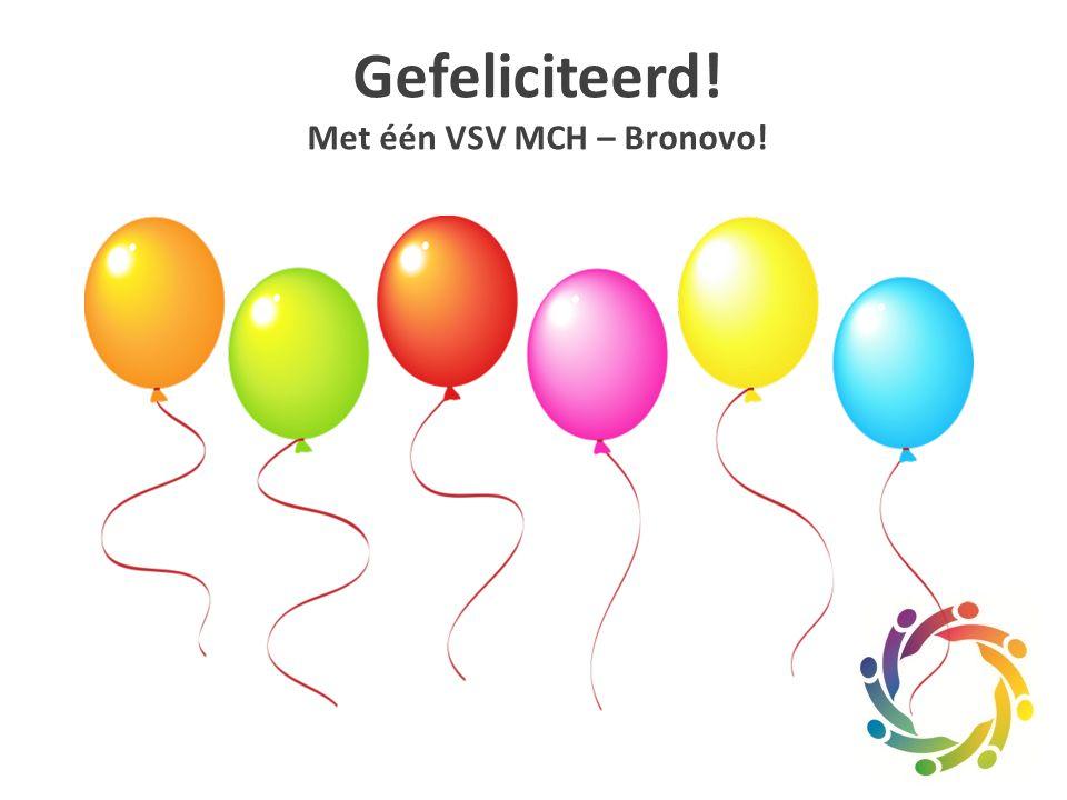 Gefeliciteerd! Met één VSV MCH – Bronovo!