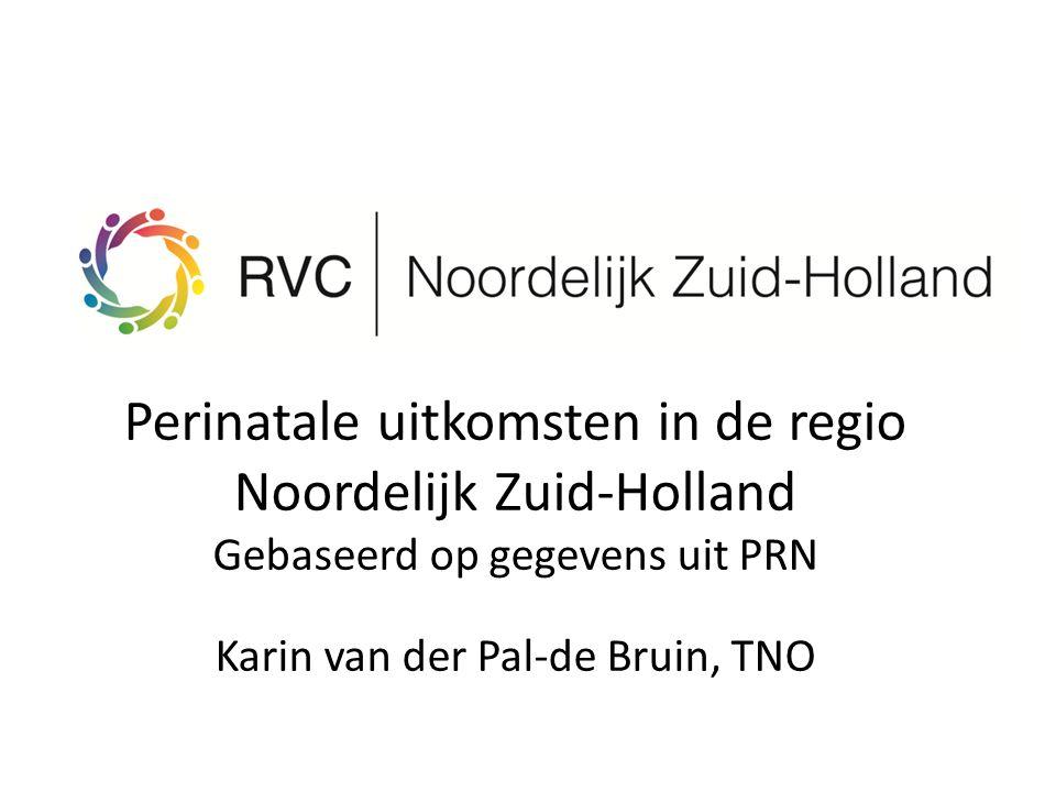 Perinatale uitkomsten in de regio Noordelijk Zuid-Holland Gebaseerd op gegevens uit PRN Karin van der Pal-de Bruin, TNO